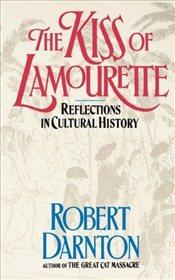 Kiss of the Lamourette: Reflections in Cultural History - DARNTON, ROBERT