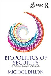 Biopolitics of Security in the 21st Century : A Political Analytic of Finitude  - Dillon, Michael