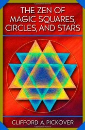Zen of Magic Squares, Circles, and Stars: An Exhibition of Surprising Structures across Dimensions - Pickover, Clifford A.