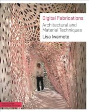 Digital Fabrications : Architectural and Material Techniques - Iwamoto, Lisa