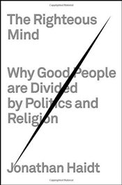 Righteous Mind: Why Good People Are Divided by Politics and Religion - Haidt, Jonathan