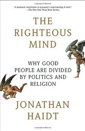 Righteous Mind : Why Good People Are Divided by Politics and Religion - Haidt, Jonathan