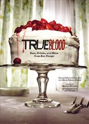 True Blood : Eats, Drinks, and Bites from Bon Temps - Sobol, Gianna