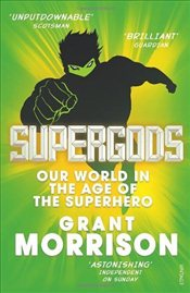 Supergods : Our World in the Age of the Superhero - Morrison, Grant