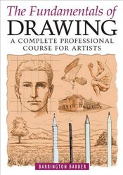 Fundamentals of Drawing : A Complete Professional Course for Artists - Barber, Barrington