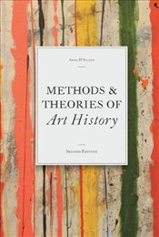Methods and Theories of Art History 2e - DAlleva, Anne