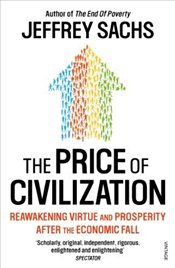 Price of Civilization : Economics and Ethics After the Fall - Sachs, Jeffrey D.