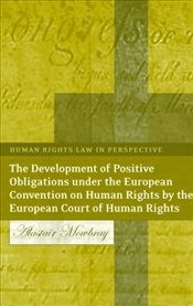 Development of Positive Obligations Under the European Convention on Human Rights by the European Co - Mowbray, Alastair