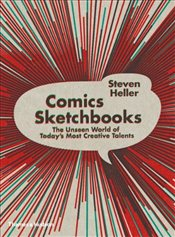 Comics Sketchbooks : The Unseen World of Todays Most Creative Talents - Heller, Steven