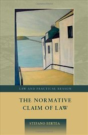 Normative Claim of Law (Law and Practical Reason) - Bertea, Stefano