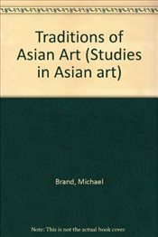 Traditions of Asian Art : Traced Through the Collection of the National Gallery of Australia  - Brand, Michael