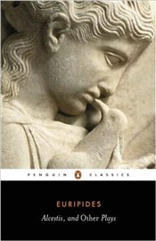 ALCESTIS AND OTHER PLAYS - Euripides,