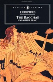 Bacchae and Other Plays - Euripides,