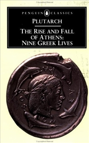 RISE AND FALL OF ATHENS : NINE GREEK LIVES  - Plutarch,