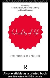 QUALITY OF LIFE : Perspectives and Policies - Baldwin, Sally
