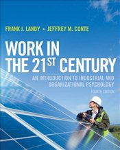 Work in the 21st Century 4E : An Introduction to Industrial and Organizational Psychology - Landy, Frank J.