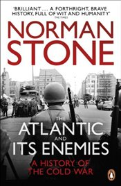Atlantic and Its Enemies : A History of the Cold War - Stone, Norman
