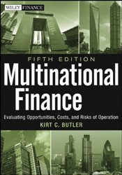 Multinational Finance 5e : Evaluating Opportunities, Costs, and Risks of Operations + Website - Butler, Kirt