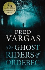 Ghost Riders of Ordebec : A Commissaire Adamsberg Novel V. 7 - Vargas, Fred
