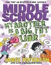 Middle School : My Brother is a Big Fat Liar - Patterson, James