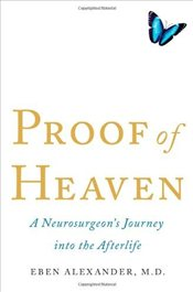 Proof of Heaven: A Neurosurgeons Journey Into the Afterlife - Alexander, Eben