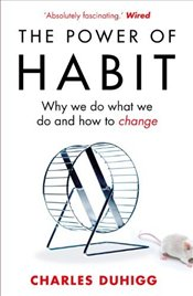 Power of Habit : Why We Do What We Do and How to Change - Duhigg, Charles
