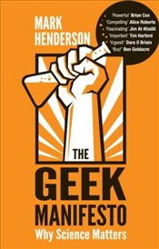 Geek Manifesto : Why Science Matters - Henderson, Mark