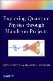 Exploring Quantum Physics Through Hands-on Projects - Prutchi, David