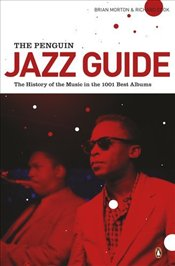 Penguin Jazz Guide : The History of the Music in the 1000 Best Albums: The History of the Music in - COOK, RICHARD