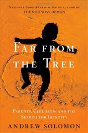 Far from the Tree : Parents, Children, and the Search for Identity - Solomon, Andrew