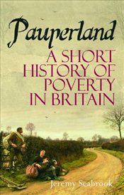 Pauperland : A Short History of Poverty in Britain - Seabrook, Jeremy