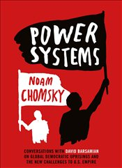 Power Systems : Conversations on Global Democratic Uprisings and the New Challenges to U.S. Empire - Chomsky, Noam