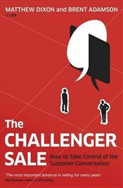 Challenger Sale : Taking Control of the Customer Conversation - Dixon, Matthew