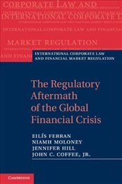 Regulatory Aftermath of the Global Financial Crisis (International Corporate Law and Financial Marke - Ferran, Eilís