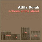 Echoes of the Street - Durak, Attila