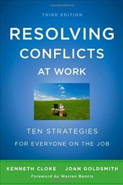 Resolving Conflicts at Work : Ten Strategies for Everyone on the Job - Cloke, Kenneth
