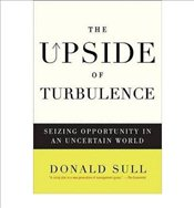 TheUpside of Turbulence Seizing Opportunity in an Uncertain World by Sull, Donald N. ( Author ) ON O - Sull, Donald N.