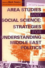 Area Studies and Social Science: Strategies for Understanding Middle East Politics (Indiana Series i - Tessler, Mark A.