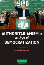 Authoritarianism in an Age of Democratization - Brownlee, Jason