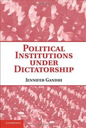 Political Institutions under Dictatorship - Gandhi, Jennifer