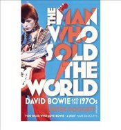 Man Who Sold The World : David Bowie and the 1970s - Doggett, Peter