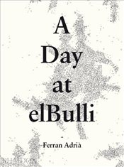 Day at ElBulli - Adria, Ferran
