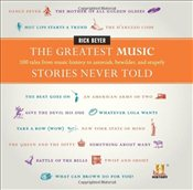 Greatest Music Stories Never Told : 100 Tales from Music History to Astonish, Bewilder, and Stupefy - Beyer, Rick