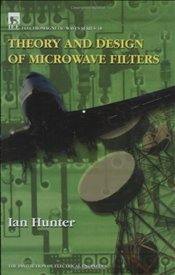 Theory and Design of Microwave Filters (IEE Electromagnetic Waves) - Hunter, I. C.