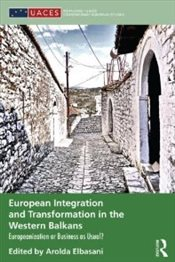 European Integration and Transformation in the Western Balkans: Europeanization or business as usual -