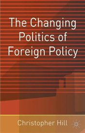 Changing Politics of Foreign Policy - Hill, Christopher