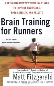 Brain Training for Runners: A Revolutionary New Training System to Improve Endurance, Speed, Health, - Fitzgerald, Matt