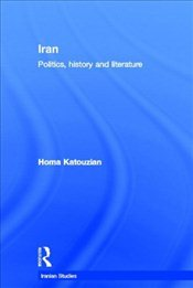 Iran : Politics, History and Literature (Iranian Studies) - Katouzian, Homa
