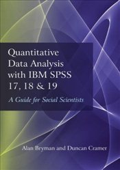 Quantitative Data Analysis with IBM SPSS 17, 18 & 19 : A Guide for Social Scientists - Bryman, Alan