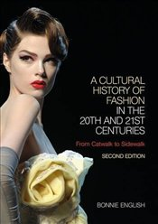 Cultural History of Fashion in the 20th and 21st Centuries 2e : From Catwalk to Sidewalk - English, Bonnie